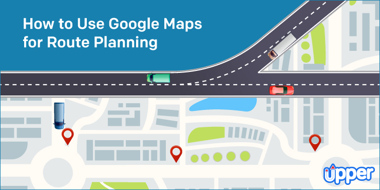 How to Use a Google Maps for Route Planning?