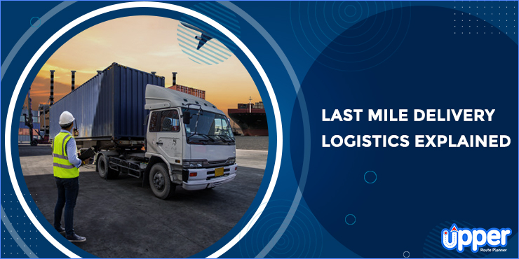 Last Mile Delivery Importance and Trends