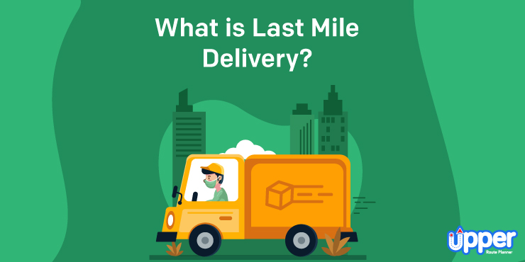 What is Last Mile Delivery