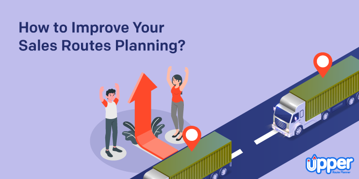 How to Improve Your Sales Routes Planning