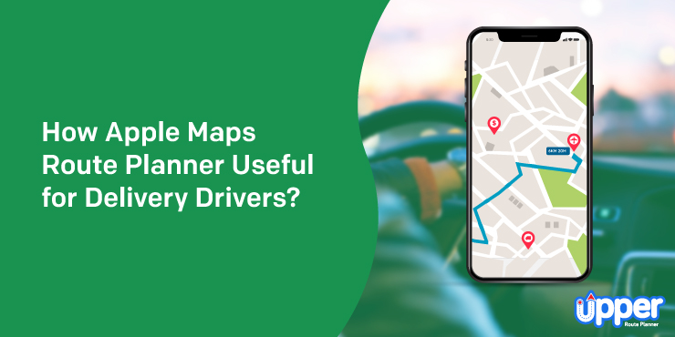 How Apple Maps Route Planner Useful for Delivery Drivers?