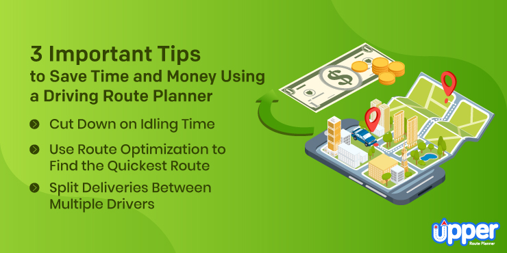 3 Important Tips to Save Time and Money Using a Driving Route Planner