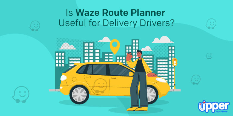Is Waze Route Planner Useful for Delivery Drivers?