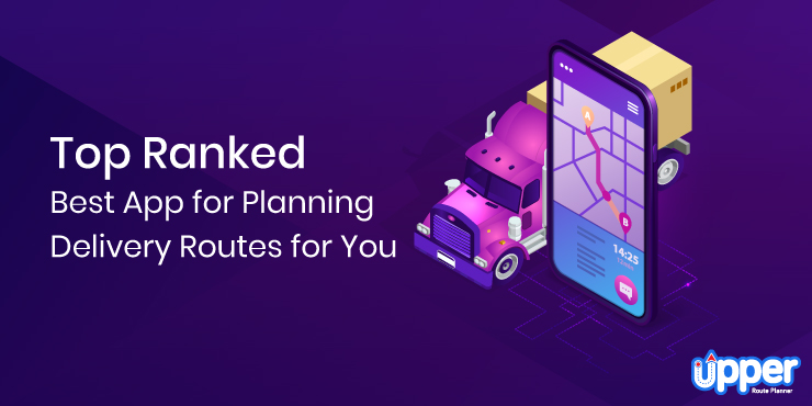 Top Ranked Best App for Planning Delivery Routes