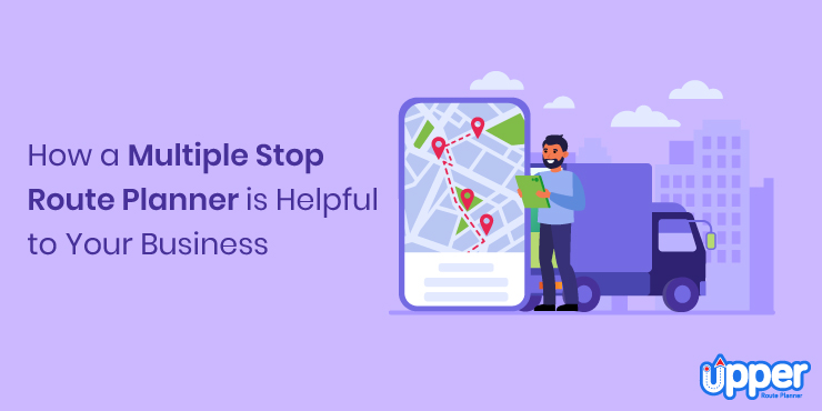 How a Multiple Stop Route Planner Helpful to Your Business