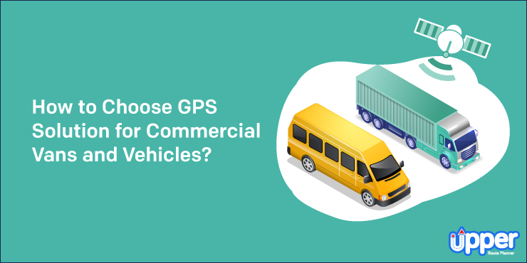 How to Choose a GPS for Commercial Vans and Vehicles