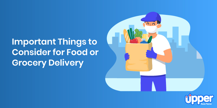 Important Things to Consider for Food or Grocery Delivery