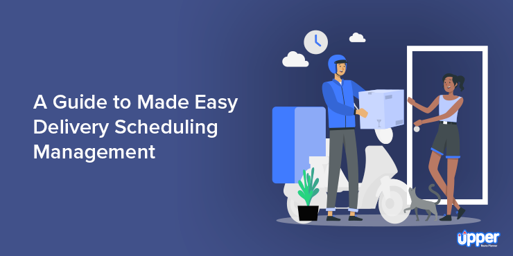 A Guide to Made Easy Delivery Scheduling Management