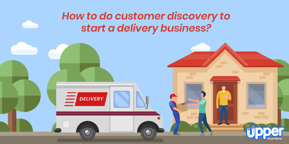 How to Do Customer Discovery to Start a Delivery Business