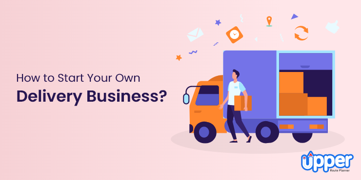 How to Start Your Own Delivery Business?
