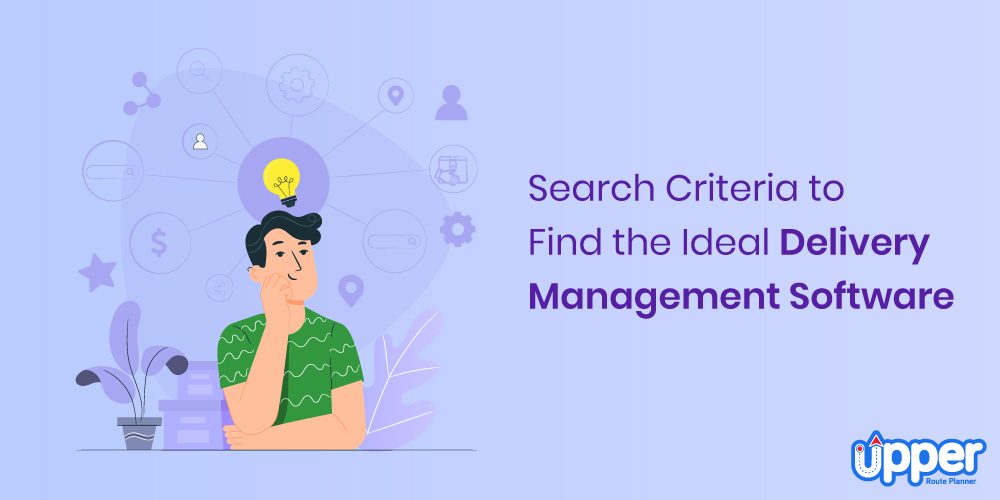 Search Criteria to Find The Ideal Delivery Management Software