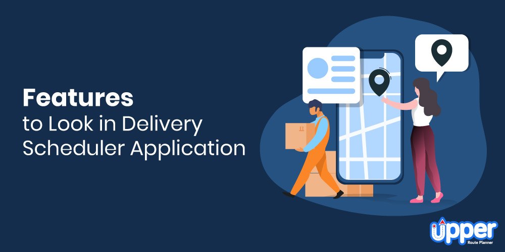 Features to Look in Delivery Scheduler Application