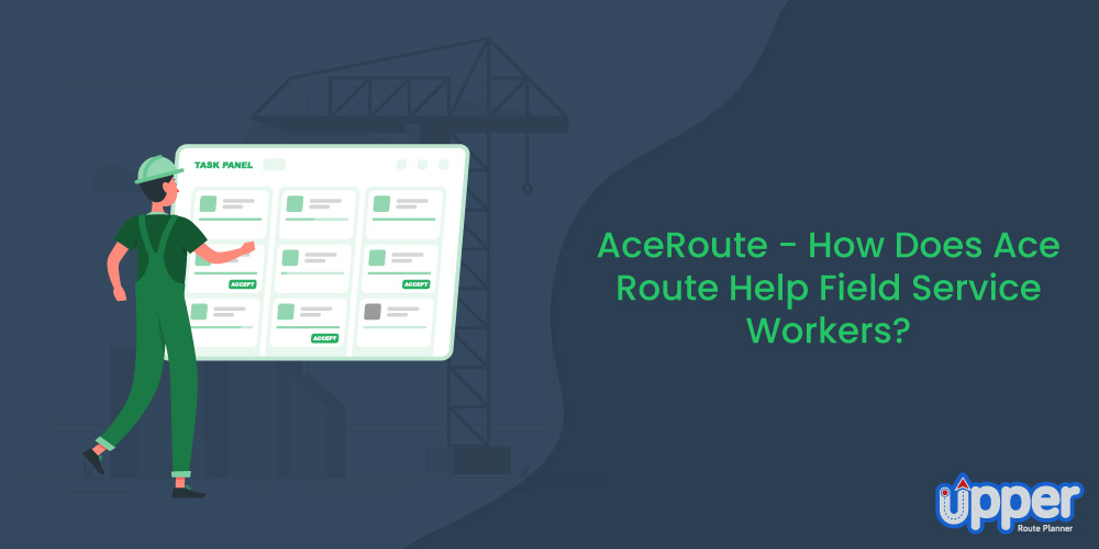 AceRoute - How Does It Help Field Service Workers?