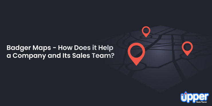 Badger Maps - How Does It Help a Company and Its Sales Team?