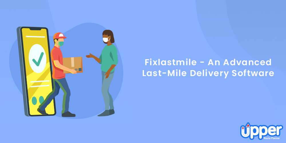 Fixlastmile - An Advanced Last-Mile Delivery Software