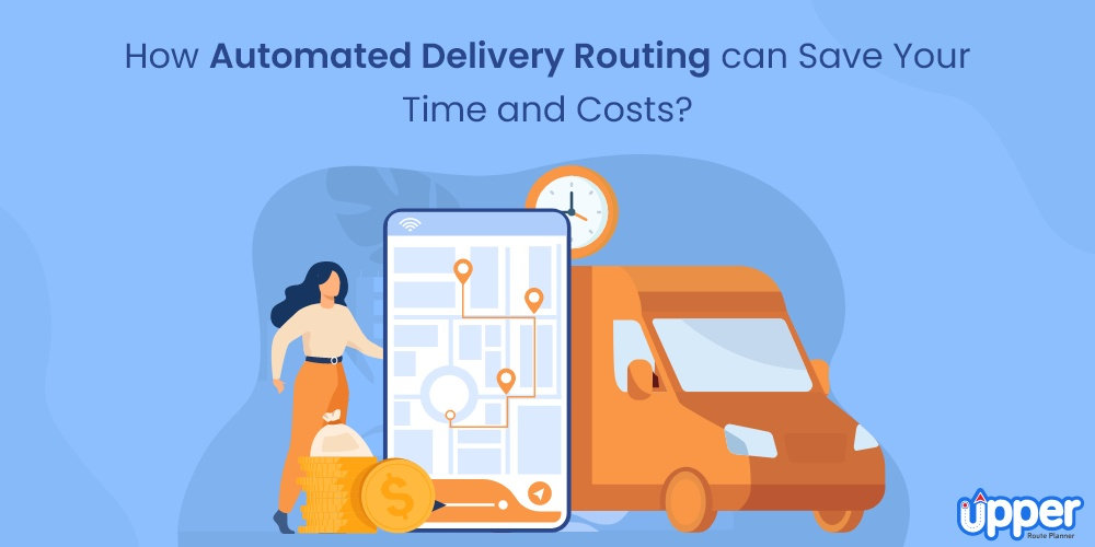 How Automated Delivery Routing Can Save Your Time and Costs?