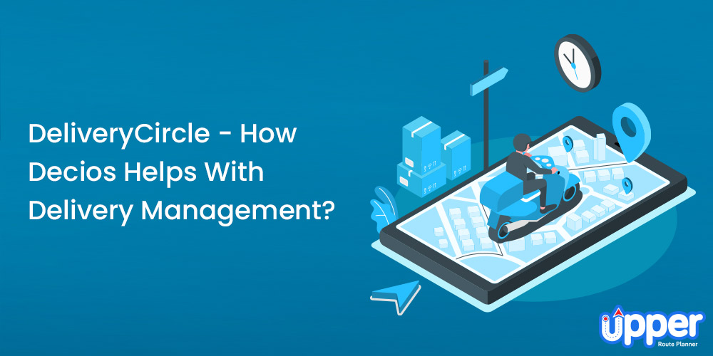 How Decios Helps with Delivery Management?