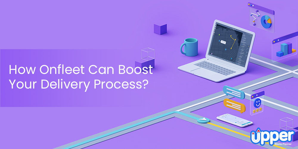 How Onfleet Can Boost Your Delivery Process?