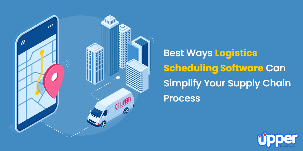 Best Ways Logistics Scheduling Software Can Simplify Your Supply Chain Process