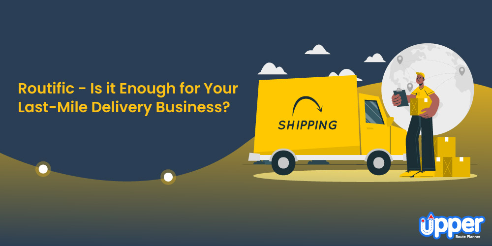 Routific - Is It Enough for Your Last-mile Delivery Business