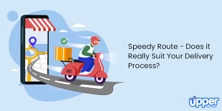 Speedyroute - Does It Really Suit Your Delivery Process?
