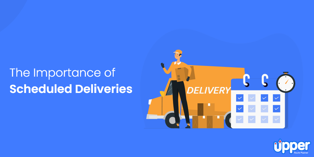 The Importance of Scheduled Deliveries
