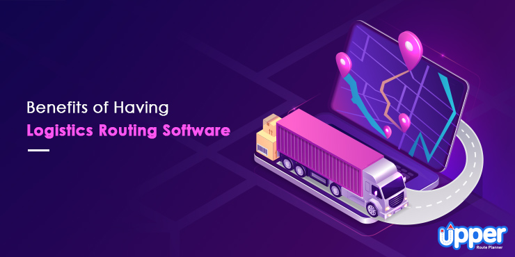 Benefits of Having Logistics Routing Software