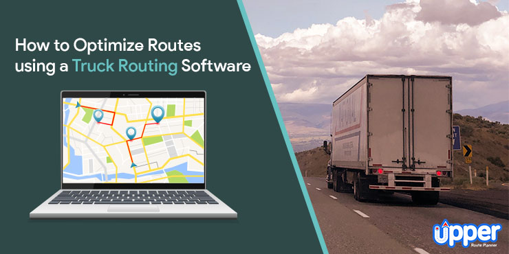 How to Optimize Routes Using a Truck Routing Software