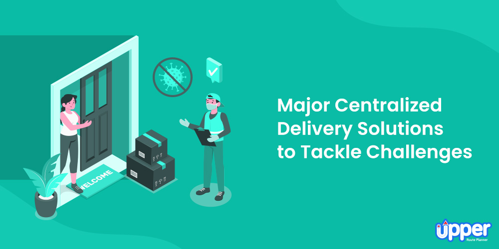 Major Centralized Delivery Solutions to Tackle Challenges