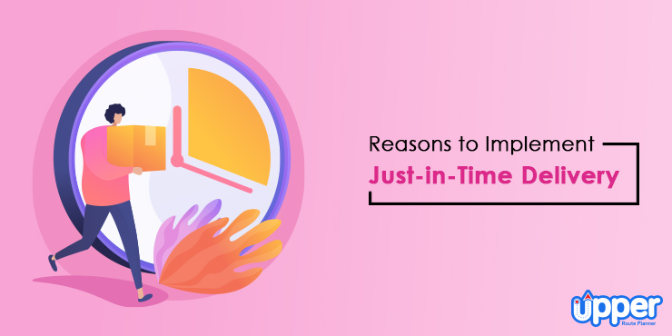Reasons to Implement Just-in-Time Delivery
