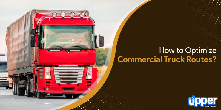 How to Optimize Commercial Truck Routes?