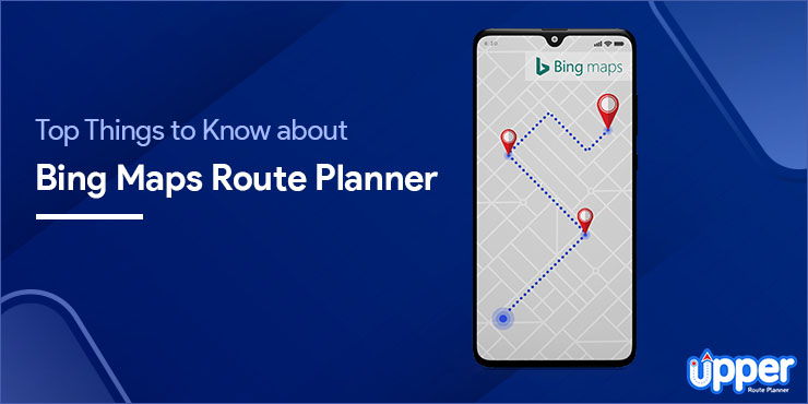 Top Things to Know About Bing Maps Route Planner