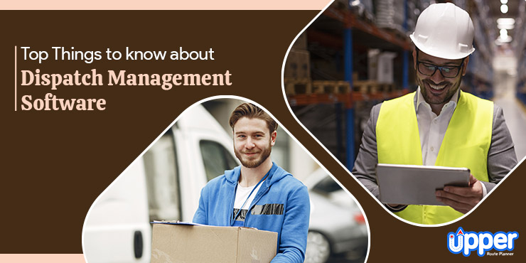 Top Things to Know about Dispatch Management Software